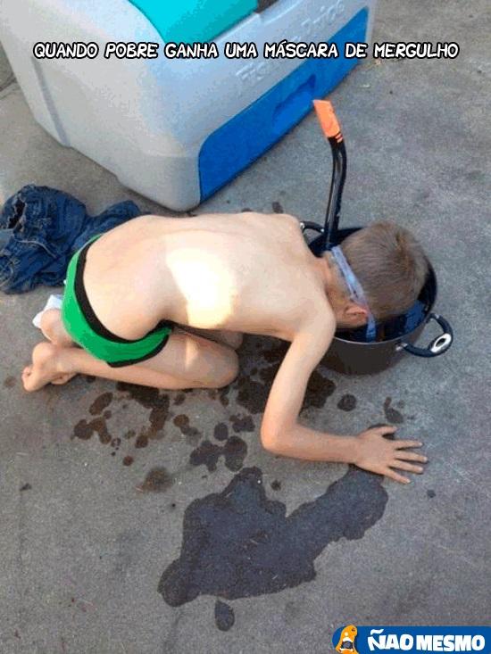 Quando pobre ganha uma máscara de mergulho